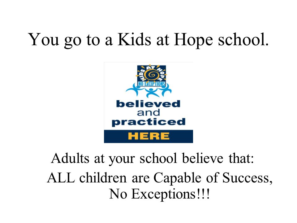 You go to a Kids at Hope school.