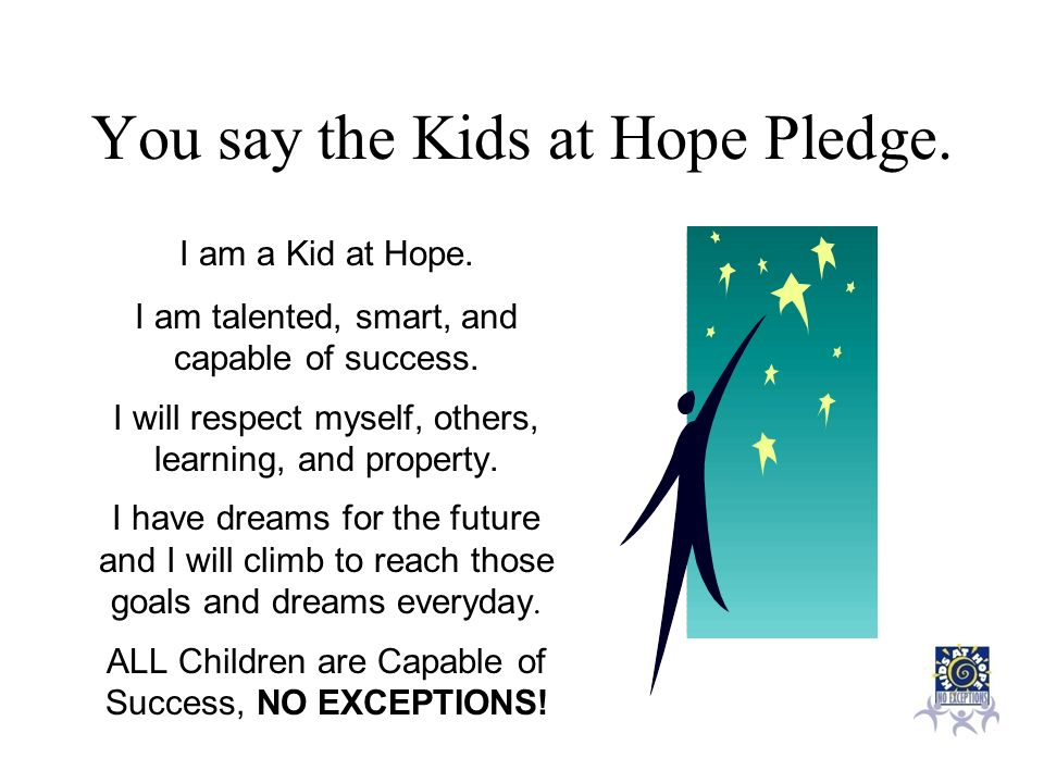 You say the Kids at Hope Pledge.