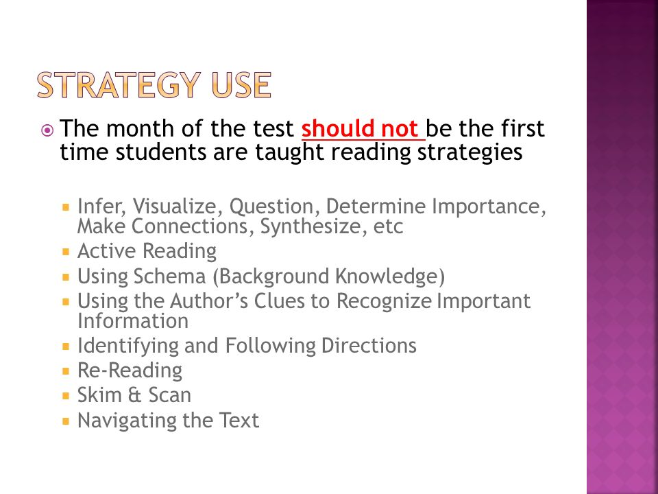 Strategy Use The month of the test should not be the first time students are taught reading strategies.