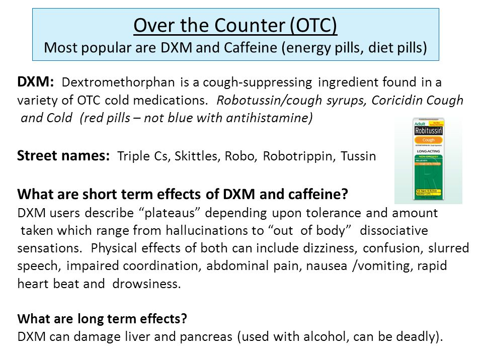 Over the Counter (OTC) Most popular are DXM and Caffeine (energy pills, diet pills)