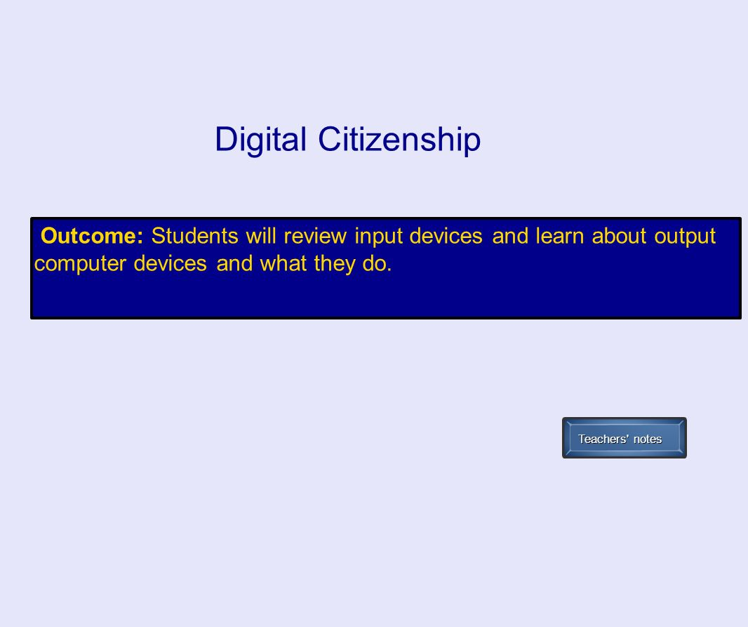 Digital Citizenship Outcome: Students will review input devices and learn about output computer devices and what they do.