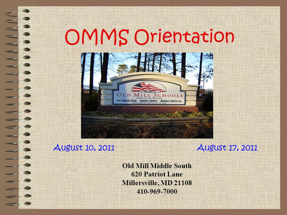 OMMS Orientation August 10, 2011 August 17, 2011 Old Mill Middle South