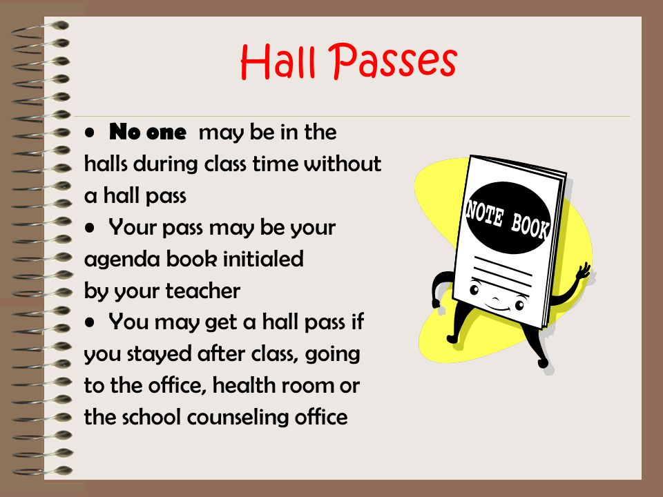 Hall Passes No one may be in the halls during class time without