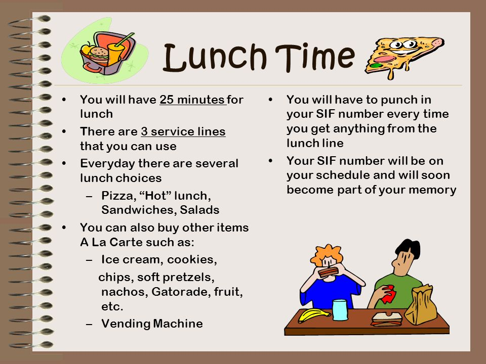Lunch Time You will have 25 minutes for lunch
