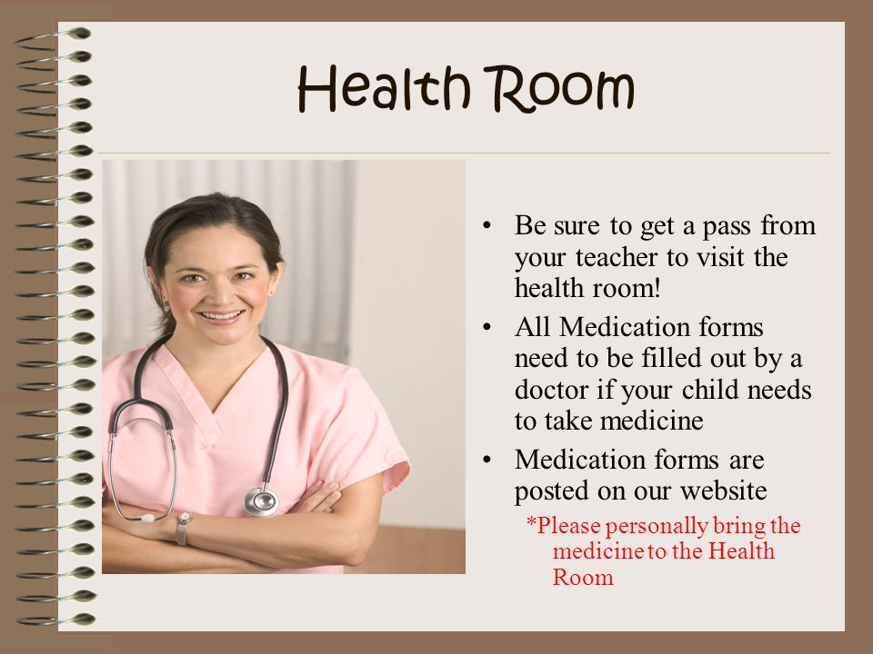 Health Room Be sure to get a pass from your teacher to visit the health room!