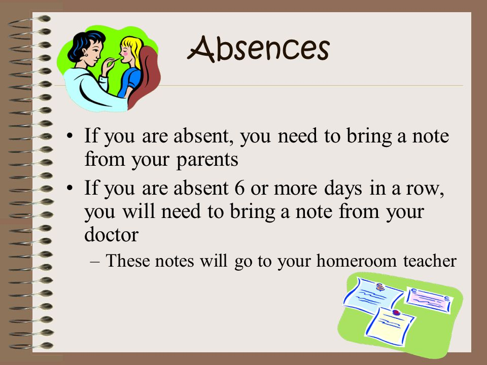 Absences If you are absent, you need to bring a note from your parents