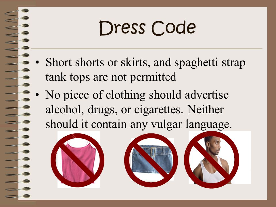 Dress Code Short shorts or skirts, and spaghetti strap tank tops are not permitted.