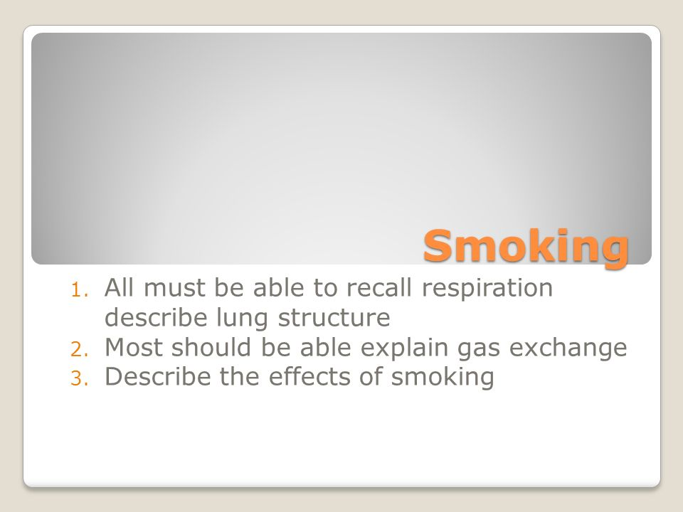Smoking All must be able to recall respiration describe lung structure