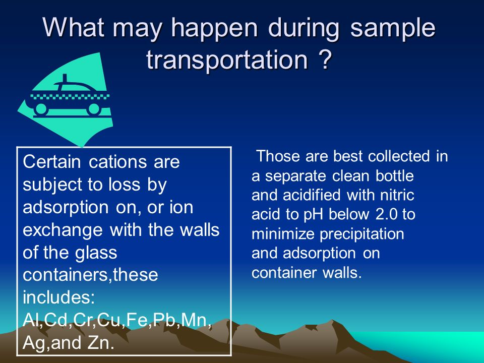 What may happen during sample transportation
