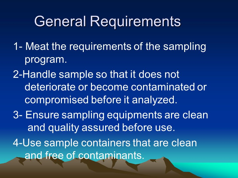 General Requirements 1- Meat the requirements of the sampling program.
