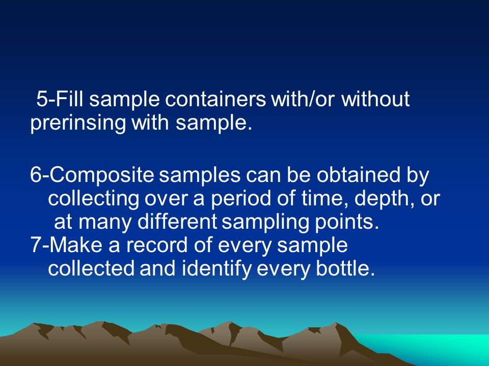 5-Fill sample containers with/or without prerinsing with sample.