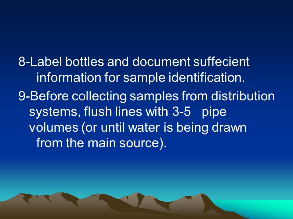 8-Label bottles and document suffecient information for sample identification.