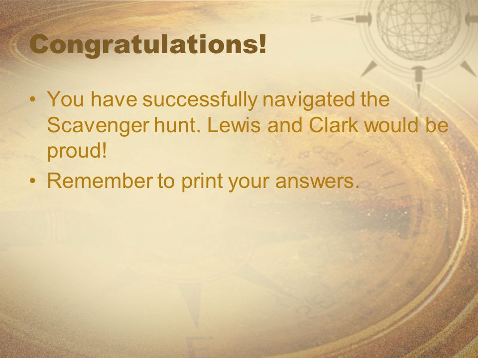 Congratulations! You have successfully navigated the Scavenger hunt. Lewis and Clark would be proud!