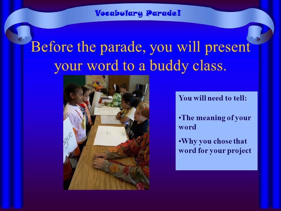 Before the parade, you will present your word to a buddy class.
