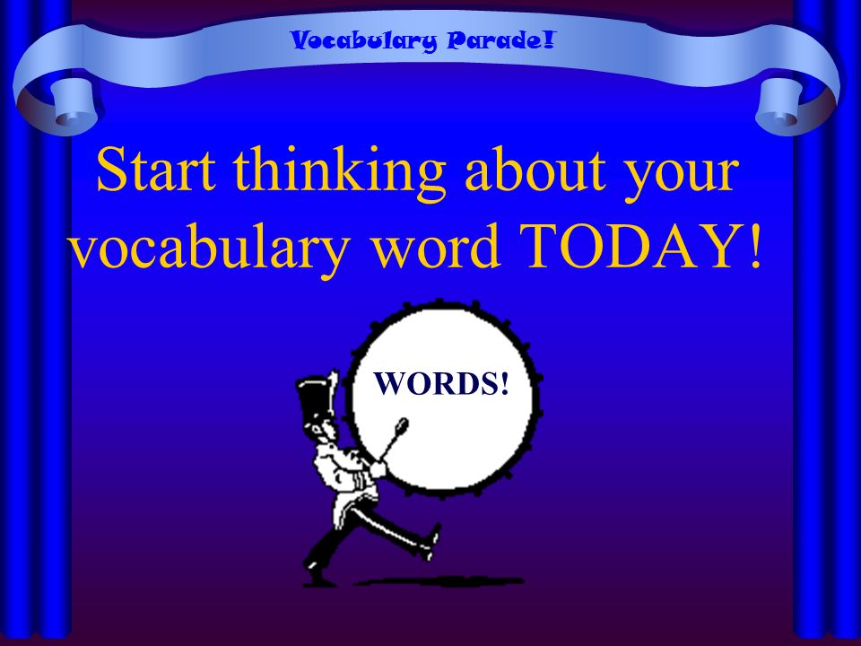 Start thinking about your vocabulary word TODAY!