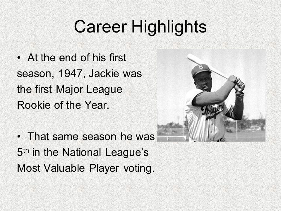 Career Highlights At the end of his first season, 1947, Jackie was