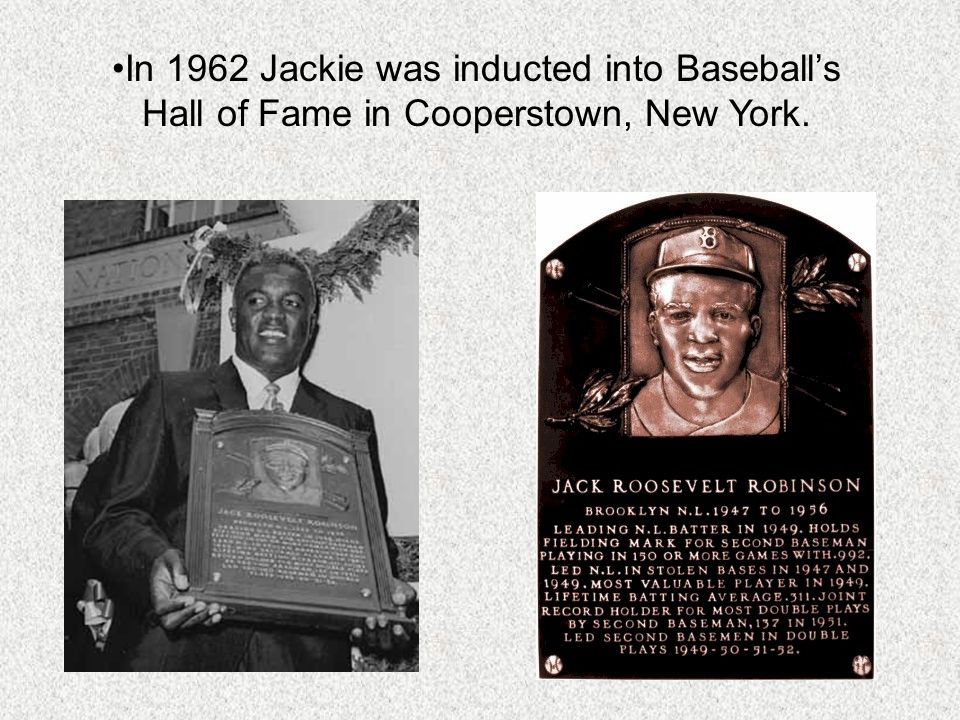 In 1962 Jackie was inducted into Baseball's Hall of Fame in Cooperstown, New York.