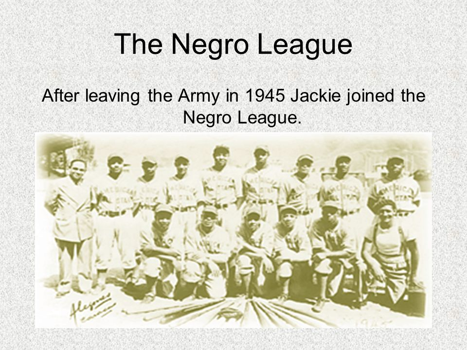 After leaving the Army in 1945 Jackie joined the Negro League.