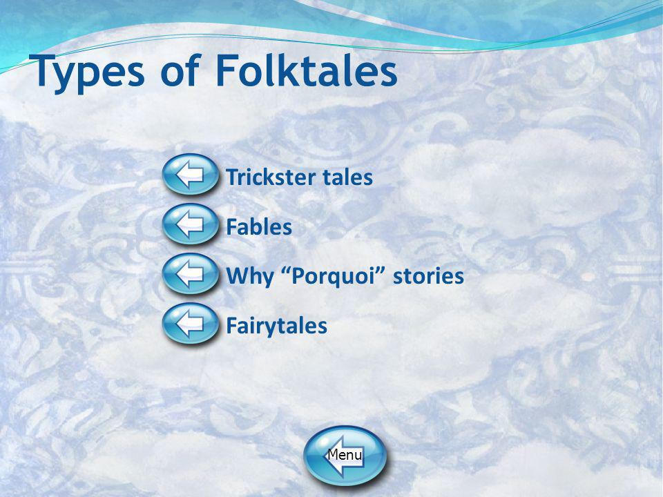 Types of Folktales Trickster tales Fables Why Porquoi stories