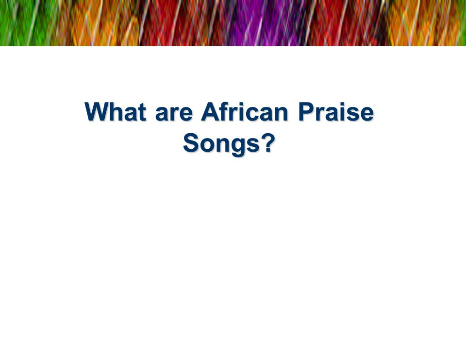 What are African Praise Songs
