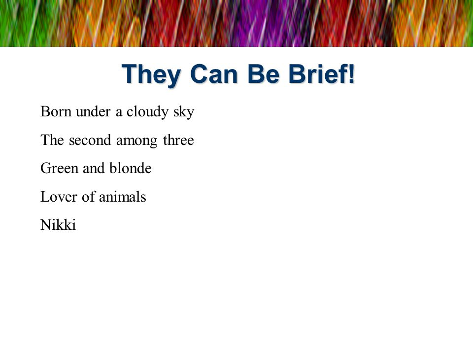 They Can Be Brief! Born under a cloudy sky The second among three