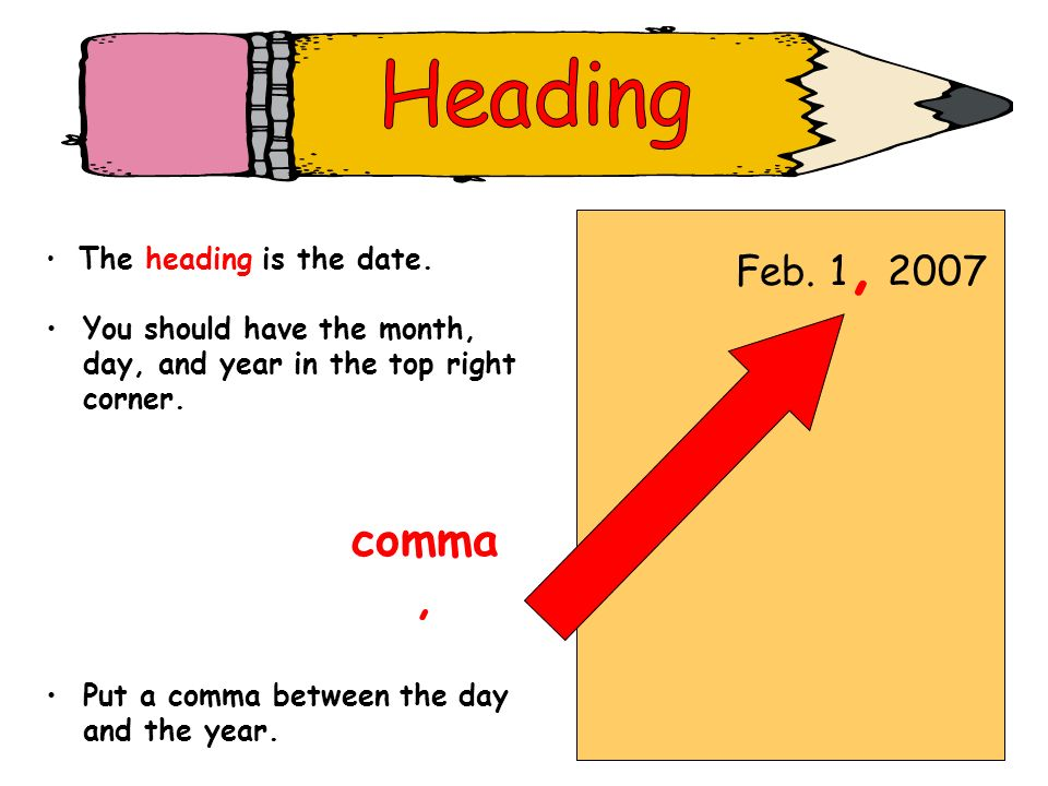Heading comma , Feb. 1, 2007 You should have the month,