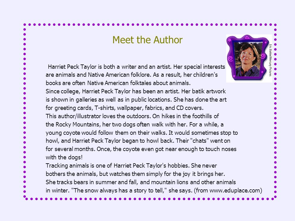 Meet the Author Harriet Peck Taylor is both a writer and an artist. Her special interests.