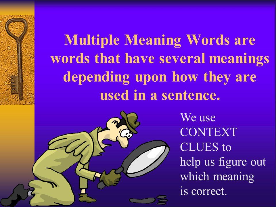 Multiple Meaning Words are words that have several meanings depending upon how they are used in a sentence.