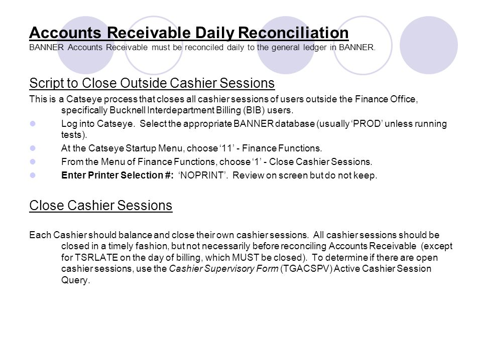 Accounts Receivable Daily Reconciliation BANNER Accounts Receivable must be reconciled daily to the general ledger in BANNER.