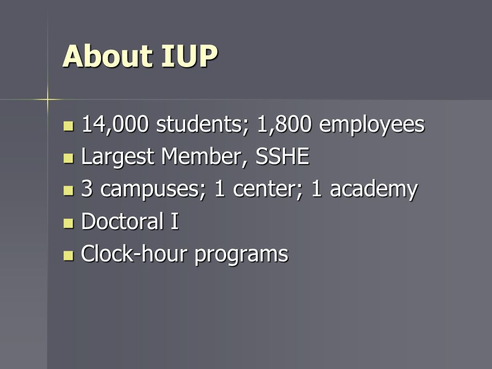 About IUP 14,000 students; 1,800 employees Largest Member, SSHE