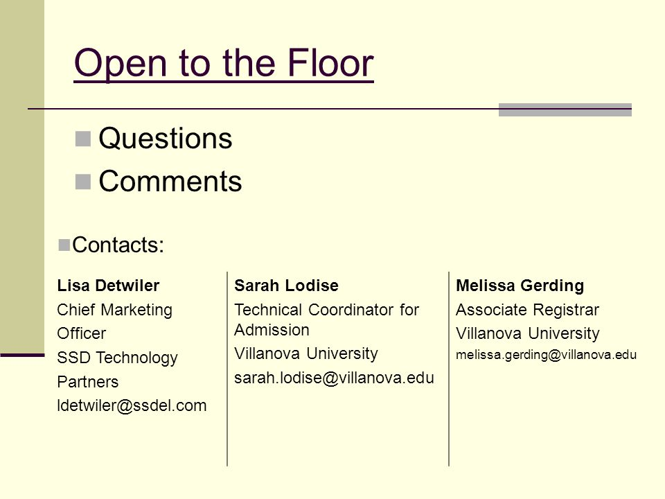 Open to the Floor Questions Comments Contacts: Lisa Detwiler