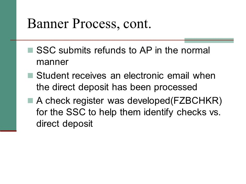 Banner Process, cont. SSC submits refunds to AP in the normal manner
