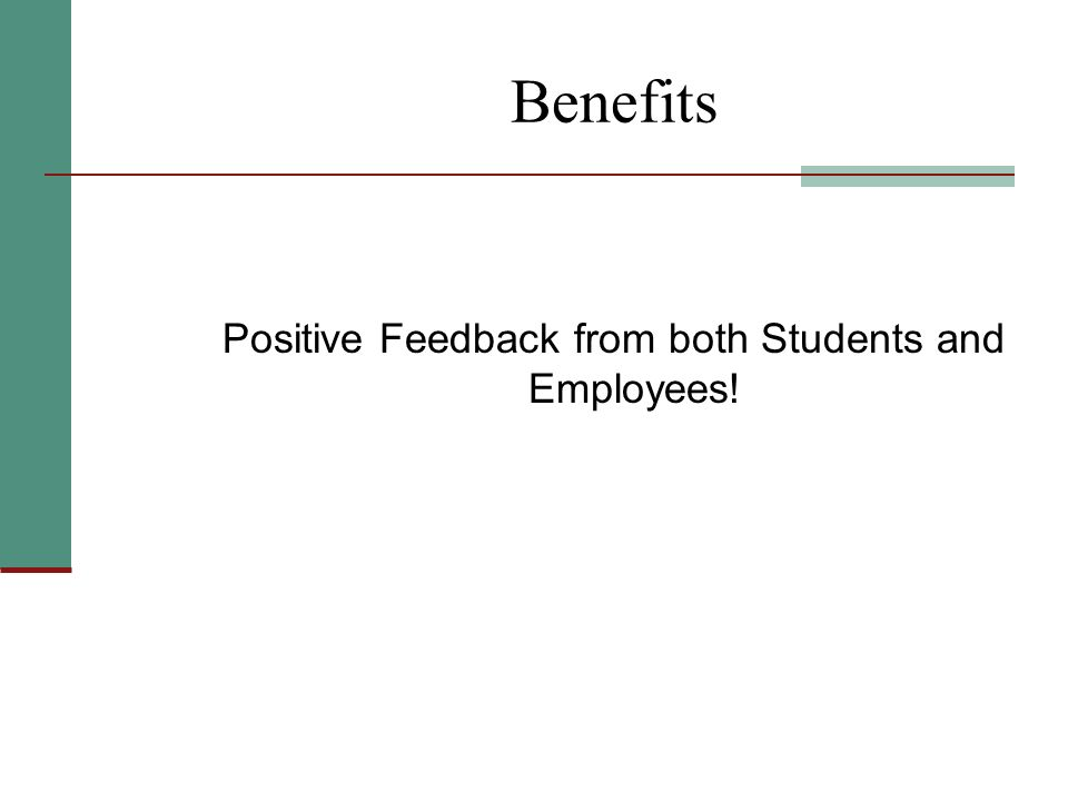 Positive Feedback from both Students and Employees!