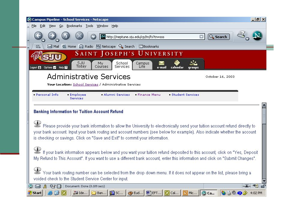 Diane-A method to gather information was developed on our self-service(My SJU) for our students to enter/confirm pre-existing or change their bank information