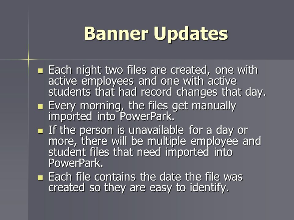 Banner Updates Each night two files are created, one with active employees and one with active students that had record changes that day.