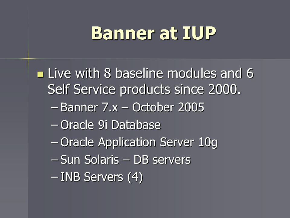 Banner at IUP Live with 8 baseline modules and 6 Self Service products since Banner 7.x – October