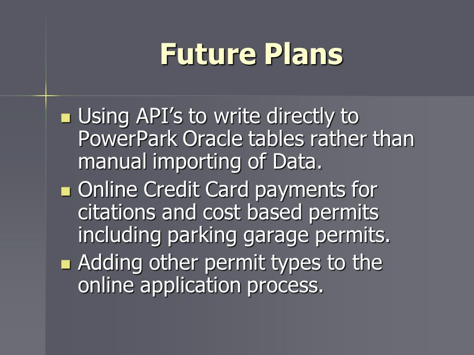 Future Plans Using API's to write directly to PowerPark Oracle tables rather than manual importing of Data.