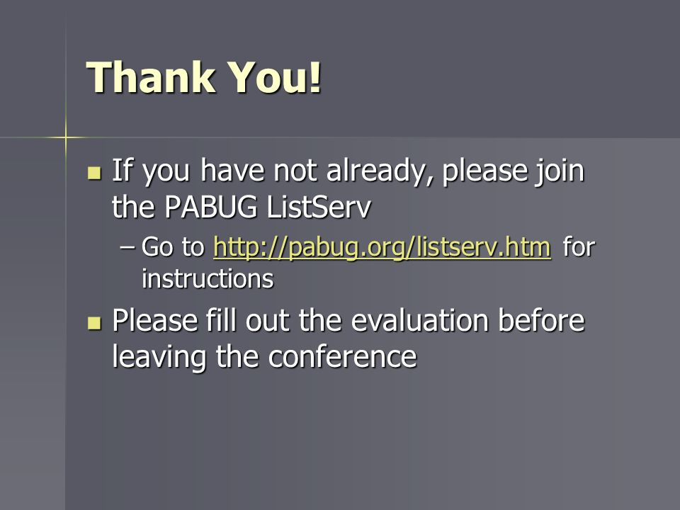 Thank You! If you have not already, please join the PABUG ListServ