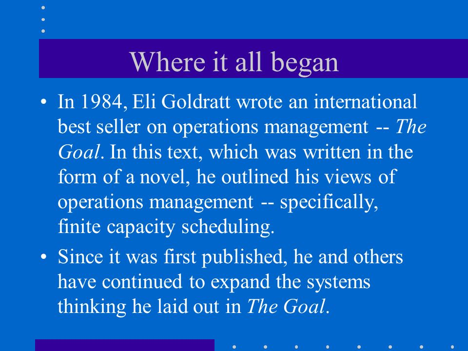 the goal goldratt production scheduling principals Since it was first introduced in the multi-million-copy best seller the goal, dr eliyahu goldratt's have done for production principles , such as google.