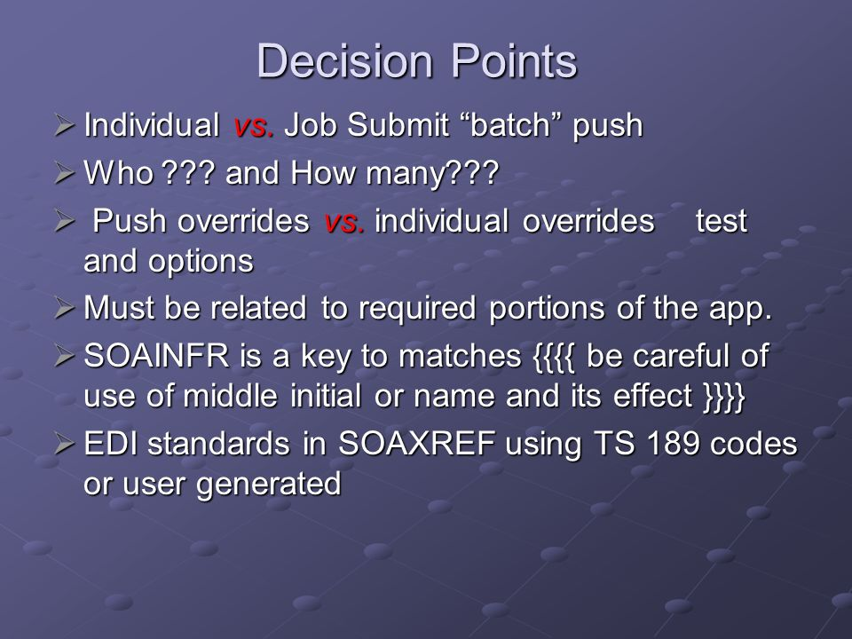 Decision Points Individual vs. Job Submit batch push