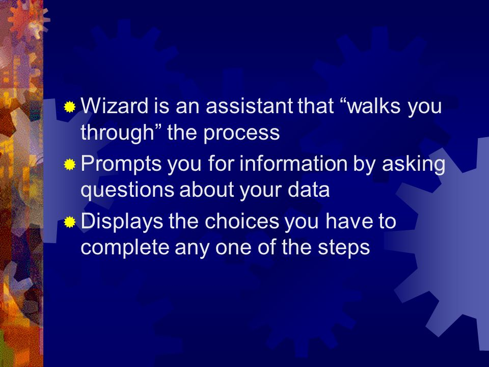 Wizard is an assistant that walks you through the process