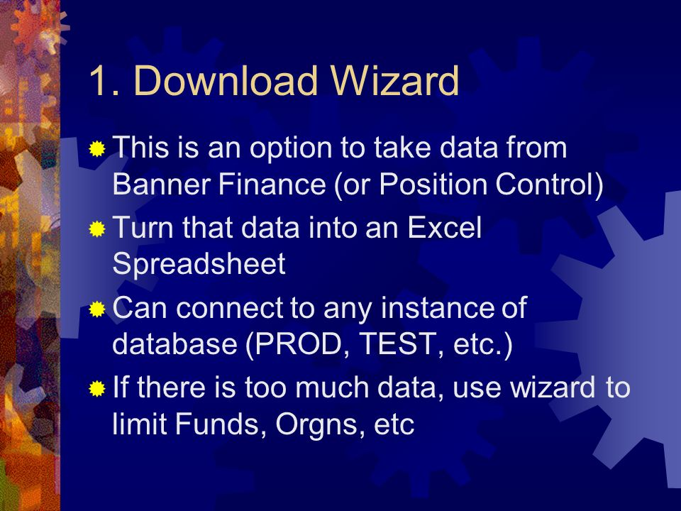 1. Download Wizard This is an option to take data from Banner Finance (or Position Control) Turn that data into an Excel Spreadsheet.