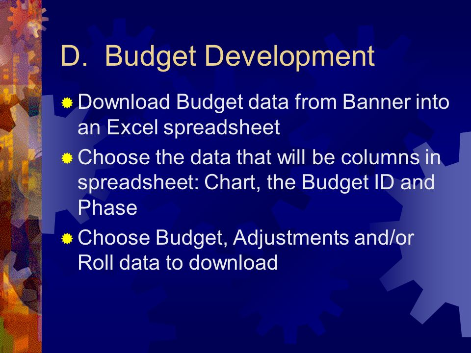 D. Budget Development Download Budget data from Banner into an Excel spreadsheet.