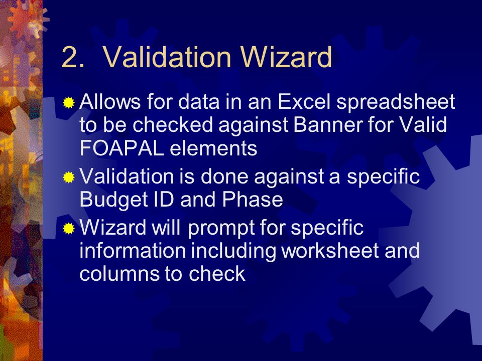 2. Validation Wizard Allows for data in an Excel spreadsheet to be checked against Banner for Valid FOAPAL elements.