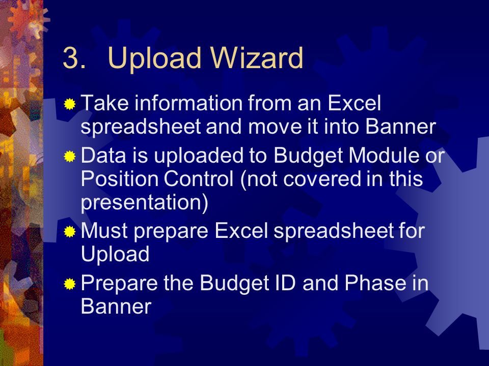 Upload Wizard Take information from an Excel spreadsheet and move it into Banner.