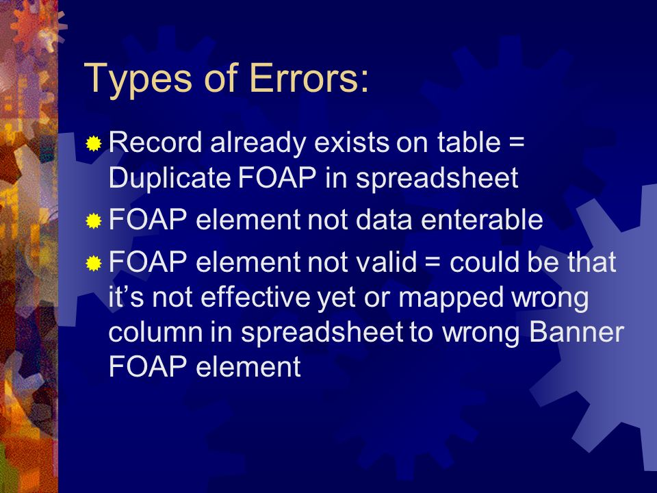 Types of Errors: Record already exists on table = Duplicate FOAP in spreadsheet. FOAP element not data enterable.