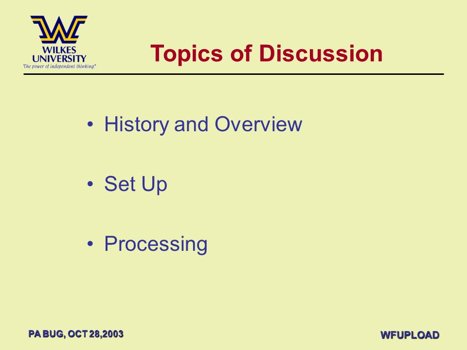 Topics of Discussion History and Overview Set Up Processing WFUPLOAD