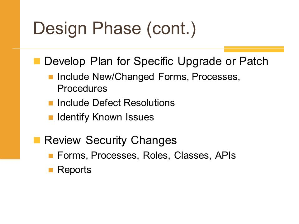 Design Phase (cont.) Develop Plan for Specific Upgrade or Patch