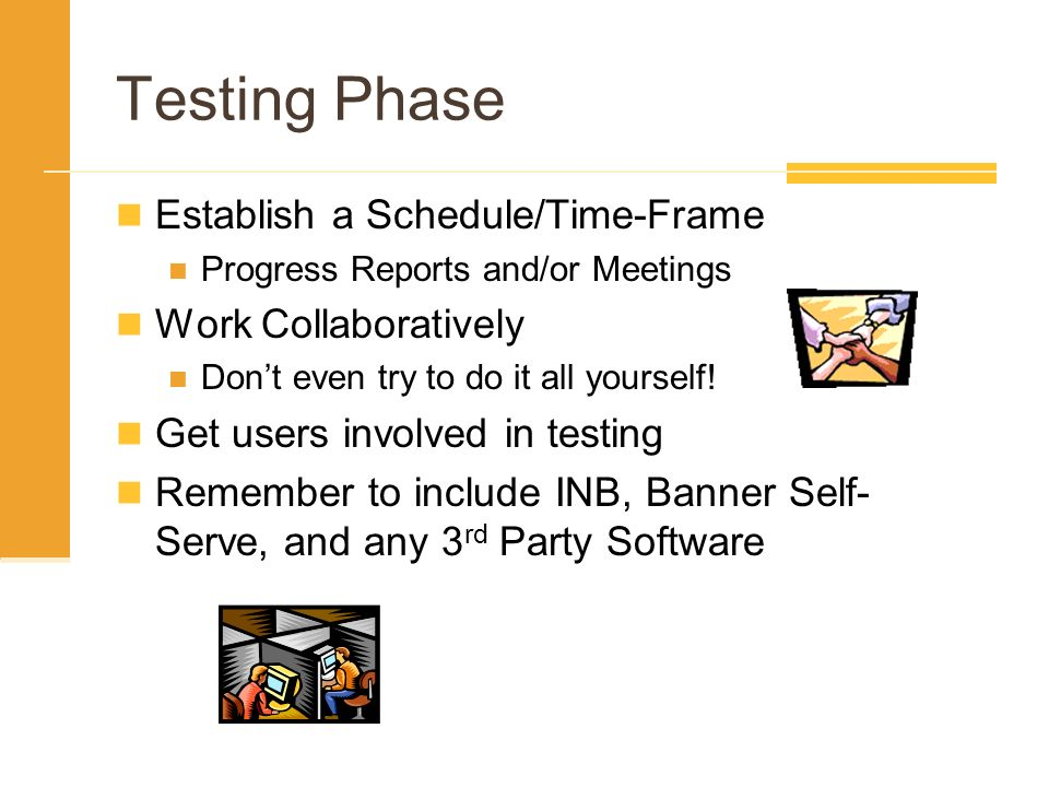 Testing Phase Establish a Schedule/Time-Frame Work Collaboratively