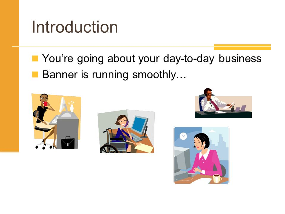 Introduction You're going about your day-to-day business